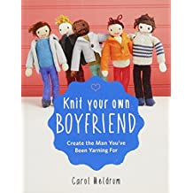 Knit Your Own Boyfriend: Easy-to-Follow Patterns for 13 Men