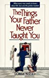 The Things Your Father Never Taught You, Robert Masello, 0399521674