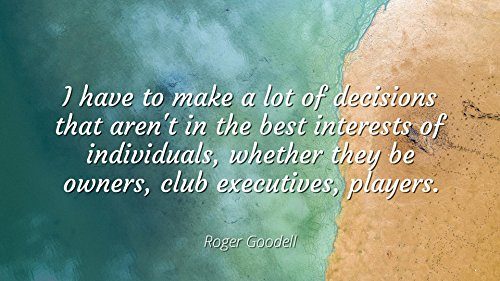 Roger Goodell - Famous Quotes Laminated POSTER PRINT 24x20 - I have to make a lot of decisions that aren't in the best interests of individuals, whether they be owners, club executives, players.