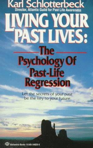 Living Your Past Lives:  The Psychology of Past Life Regression -  Karl Schlotterbeck, Mass Market Paperback