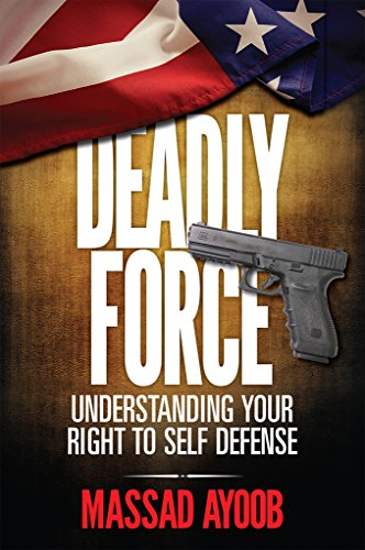 Deadly Force - Understanding Your Right To Self Defense by [Ayoob, Massad]