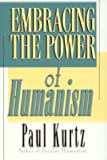 Embracing the Power of Humanism, Paul Kurtz, 0847699668