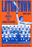 Luton Town: The Modern Era - A Complete Record (Desert Island Football Histories)