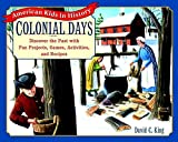 Colonial Days: Discover the Past with Fun Projects, Games, Activities, and Recipes