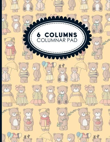 """Download 6 Columns Columnar Pad: Accounting Journal, Bookkeeping Ledger Book, Ledger Receipt Book, Cute Teddy Bear Cover, 8.5"""" x 11"""", 100 pages (6 Columns Columnar Pads) (Volume 77) pdf epub"""