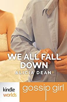 Gossip Girl: We All Fall Down (Kindle Worlds Short Story) by [Dean, Alicia]