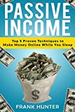 Passive Income: Top 5 Proven Techniques to Make Money Online While You Sleep