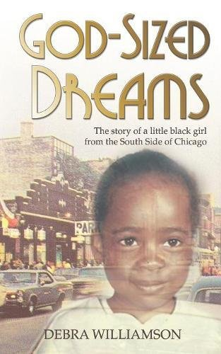 Read Online God-Sized Dreams: The Story of a Little Black Girl from the South Side of Chicago pdf
