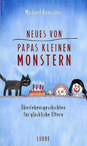 Neues von Papas kleinen Monstern: Überlebensgeschichten für glückliche Eltern