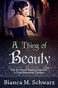 A Thing of Beauty (The Sir Henry March Mysteries Book 1) by [Schwarz, Bianca M.]
