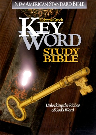 Hebrew-Greek Key Word Study Bible: New American Standard Bible : Unlocking the Riches of God's Word
