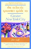The Eclectic Gourmet Guide to Greater New York City, Jim Leff, 0897322797