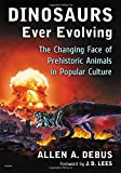 img - for Dinosaurs Ever Evolving: The Changing Face of Prehistoric Animals in Popular Culture book / textbook / text book
