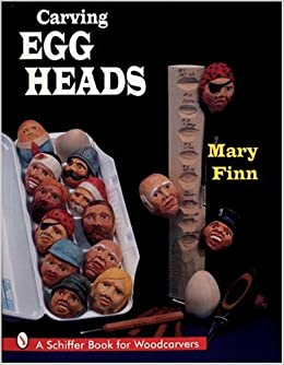 Carving Egg Heads (Schiffer Book for Woodcarvers)