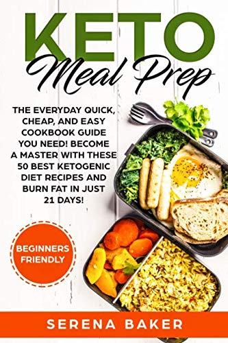 Keto Meal Prep:  The everyday quick, cheap, and easy cookbook guide you need! Become a master with these 50 best ketogenic diet recipes and burn fat in just 21 days! (Beginners friendly) by Serena Baker