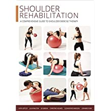 Shoulder Rehabilitation: A Comprehensive Guide to Shoulder Exercise Therapy