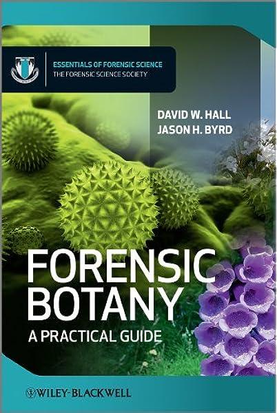 Amazon Com Forensic Botany A Practical Guide 9780470661239 Hall David W Byrd Jason Books