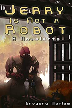 Jerry Is Not a Robot: A Novelette by [Marlow, Gregory]