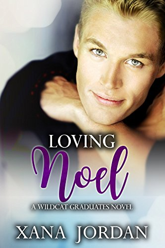 Loving Noel (Wildcat Graduates Book 1) by [Jordan, Xana]