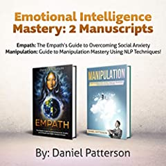 Emotional Intelligence Mastery, 2 Manuscripts: Empath: The Empath's Guide to Overcoming Social Anxiety Manipulation: Guide to Manipulation Mastery Using ... guide your path to Emotional Well-being.)