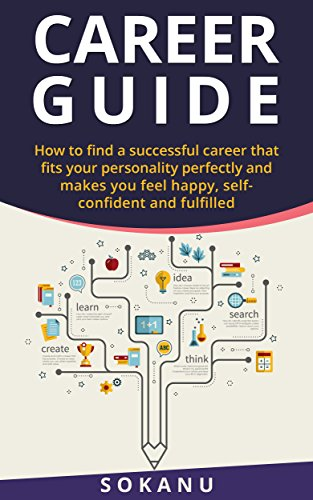 Career Guide: How To Find A Successful Career That Fits Your Personality Perfectly by [Sokanu, Thompson, Deppy]