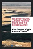 The Story Hour; A Book for the Home and the Kindergarten