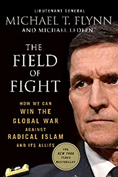 The Field of Fight: How We Can Win the Global War Against Radical Islam and Its Allies by [Flynn, Lieutenant General (Ret.) Michael T., Ledeen, Michael]