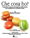 Che cosa ho?: Domande e risposte sul rapporto delle donne con il proprio io e il proprio corpo (Italian Edition)