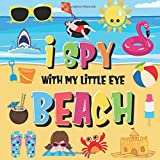 I Spy With My Little Eye - Beach: Can You Find the Bikini, Towel and Ice Cream?   A Fun Search and Find at the Seaside Summer Game for Kids 2-4! (I Spy Books for Kids 2-4)