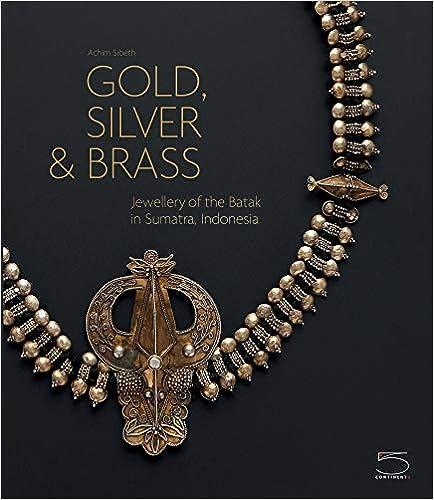 Gold, Silver And Brass Jewellery Of The Batak Sumatra I