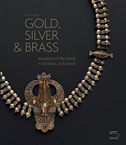 Gold, Silver & Brass: Jewellery of the Batak in Sumatra, Indonesia