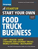 Start Your Own Food Truck Business: Cart • Trailer • Kiosk • Standard and Gourmet Trucks • Mobile Catering • Bustaurant (StartUp Series) (Paperback)