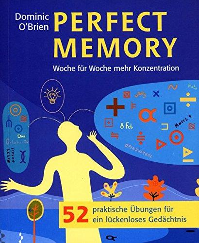Perfect Memory: Woche für Woche. 52 praktische Übungen für ein lückenloses Gedächtnis