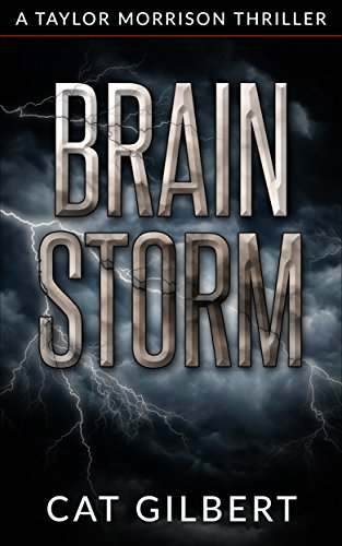 Brain Storm (A Taylor Morrison Thriller Book 1) by [Gilbert, Cat]