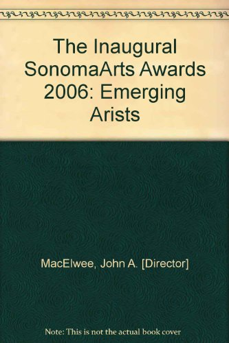 The Inaugural SonomaArts Awards 2006: Emerging Arists (Sonoma County Directors)