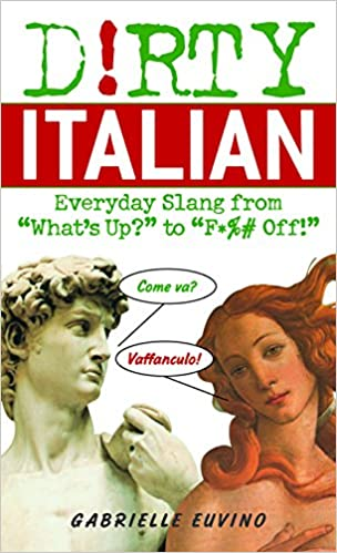 Dirty Italian: Everyday Slang from: Everyday Slang from 'what's Up' to 'f*ck Off!' (Dirty Everyday Slang)