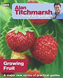 Alan Titchmarsh How to Garden Growing Fruit by Titchmarsh, Alan ( AUTHOR ) Mar-18-2010 Paperback