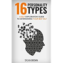 16 Different Personality Types: A Self Exploration Guide to Determining Your Best Self (relationship management, self awareness)