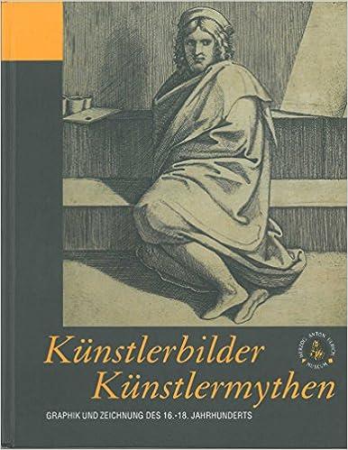 Book Kunstlerbilder Kunstlermythen - Graphik Und Zeichnung Des 16-18. Jahrhunderts