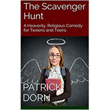 The Scavenger Hunt: A Heavenly, Religious Comedy for Tweens and Teens (Plays for Tweens and Teens Book 3)