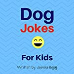 Dog Jokes: For Kids: Jolly Jokes for Kids, Book 6 | Jeevna Bajaj