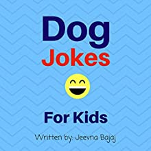 Dog Jokes: For Kids: Jolly Jokes for Kids, Book 6 Audiobook by Jeevna Bajaj Narrated by Jordan Scherer