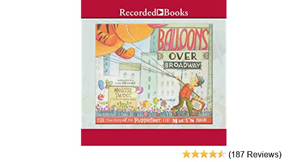 Amazon Com Balloons Over Broadway The True Story Of The Puppeteer Of Macys Parade Audible Audio Edition Melissa Sweet John Mcdonough Recorded Books
