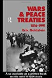 Wars and Peace Treaties, 1816-1991, Erik Goldstein, 0415078229