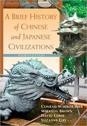 A Brief History of Chinese and Japanese Civilizations by Schirokauer, Conrad, Brown, Miranda, Lurie, David, Gay, Suzanne (January 1, 2012)