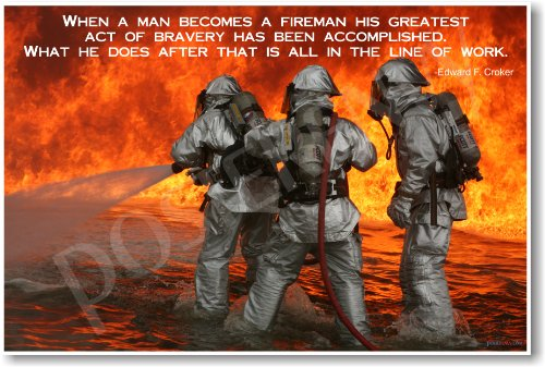 When a Man Becomes a Fireman His Greatest Act of Bravery Has Been Accomplished - Edward Crocker - NEW Classroom Motivational Poster
