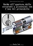Guida all'apertura delle serrature a pistoncini con l'uso del grimaldello