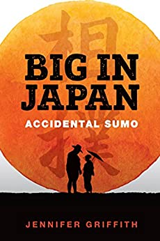 Big in Japan: Accidental Sumo: A Sports Underdog Comedy by [Griffith, Jennifer]
