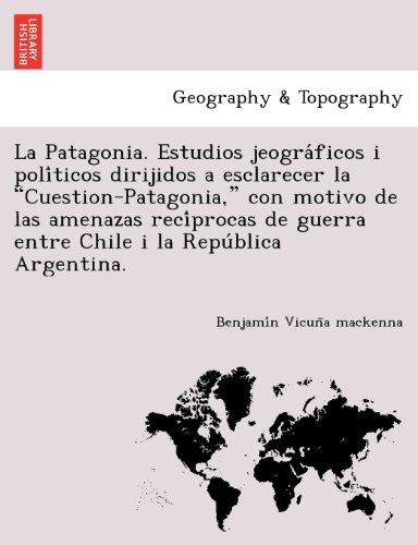 Descargar Libro La Patagonia. Estudios Jeograficos I Politicos Dirijidos A Esclarecer La