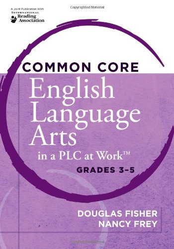 Common Core English Language Arts in a PLC at Work, Grades 3-5 [Douglas Fisher - Nancy Frey - Cynthia L. Uline] (Tapa Blanda)